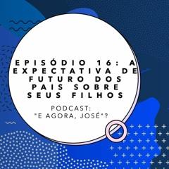 Episódio 16: A expectativa de futuro dos pais sobre seus filhos