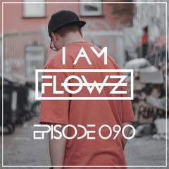 I AM FLOWZ - Episode 090