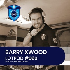 Podcast: Barry Xwood - LOTPOD060 (Legacy Of Trance Recordings)
