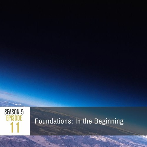 Season 5 Episode 11 - Foundations: In the Beginning