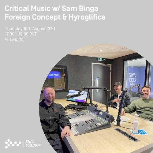 Critical Music w/ Sam Binga, Foreign Concept & Hyroglilfics   SWU FM   19.08.2021
