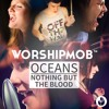 Oceans / Nothing But the Blood