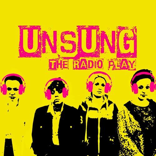 Unsung: the Radio Play