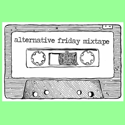 The Alternative Friday Mixtape 21 - #1