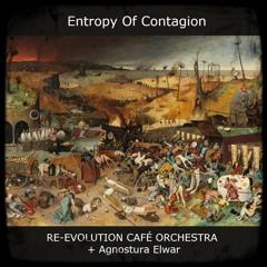 Entropy Of Contagion [RE-EVOLUTION CAFÉ ORCHESTRA + Agnostura Elwar]