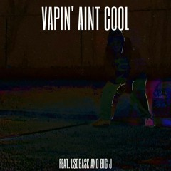 Vapin' Aint Cool feat. LSDbask and Big J REMASTERED