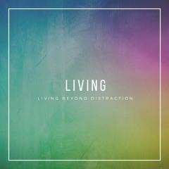 Living Beyond Distraction - LIVING