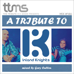 #146 - A Tribute To Inland Knights - mixed by Gary Cullen