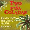 Two Piña Coladas - Bossa Nova Tribute to Garth Brooks