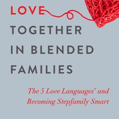 [[F.r.e.e D.o.w.n.l.o.a.d R.e.a.d]] Building Love Together in Blended Families: The 5 Love Language