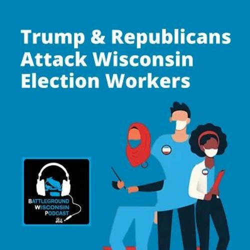 Trump & Republicans Attack Wisconsin Election Workers
