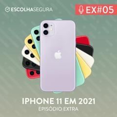 #Extra 005. FAZ SENTIDO comprar um IPHONE 11 em 2021?