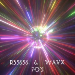 R33S3S and WavX - 70s