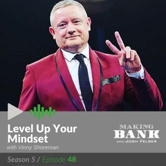 Level Up Your Mindset with guest Vinny Shoreman #MakingBank S5E48