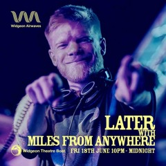 Later with Miles From Anywhere - Widgeon Airwaves Vol. 2