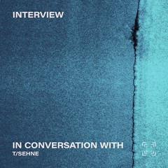 In Conversation With T/Sehne