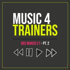 Music 4 Trainers 004 - Marzo21  Pt 2