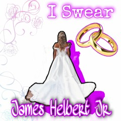 I Swear (Produced By James Helbert Jr)