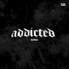 KOWZ - ADDICTED [FREE DOWNLOAD]