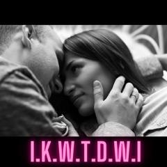 I.K.W.T.D.W.I Feat Kevin Gates