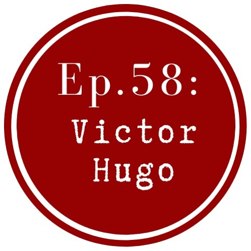 Get Lit Episode 58: Victor Hugo