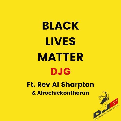 BLACK LIVES MATTER -  DJG (Featuring Rev Al Sharpton & AfroChickOnTheRun)