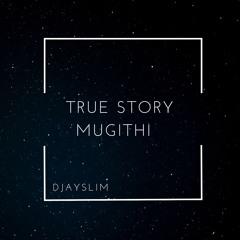 TRUE STORY- MUGITHI