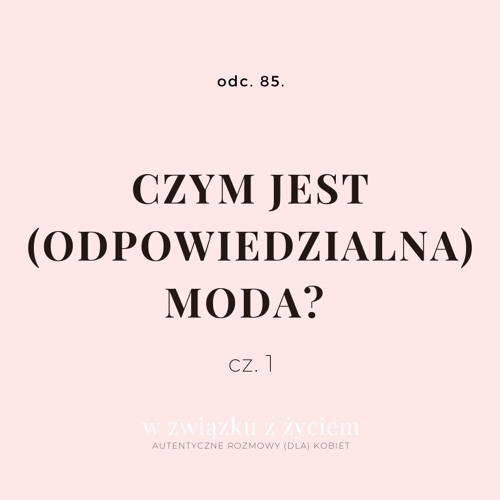 Odc. 85. Czym jest (odpowiedzialna) moda? cz. 1.