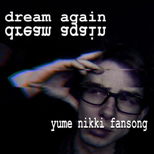 Yume Nikki FanSong [Dream Again]