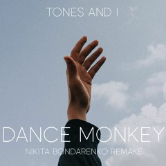 Tones And I - Dance Monkey (NIKITA BONDARENKO REMAKE)