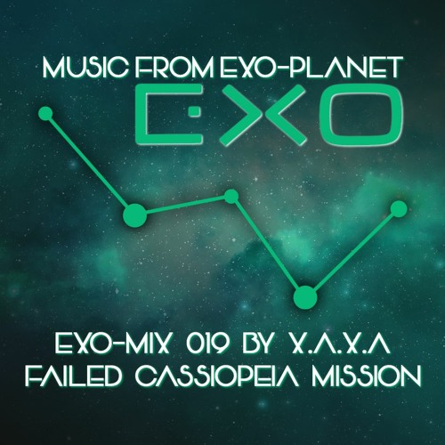 Exo-Mix 019 by X.A.X.A (Failed Cassiopeia Mission)