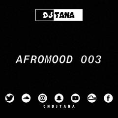 DJ Tana   @AfroDiaryUK #AfroMood 003   Afrobeats Mix   2019