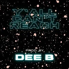 Y'all Can't Reach (Prod. Dee B)