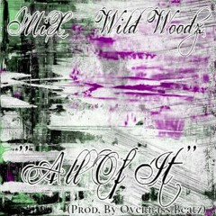 MiX- All Of It Feat. Wild Woodz (Prod. By Overbass Beats)