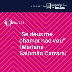 Ep. 013 - Mariana Salomão Carrara - Se deus me chamar não vou