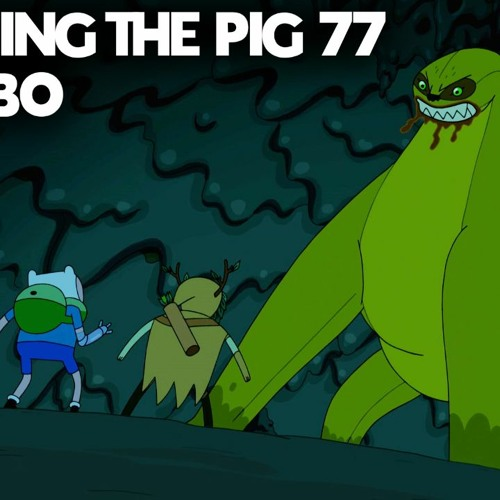 """Flooping the Pig - An Adventure Time Podcast - Episode 76: """"Grumbo"""""""