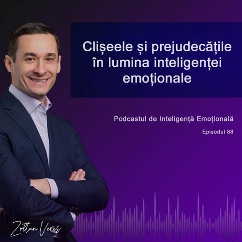 Ep.88 - Clișeele și prejudecățile în lumina inteligenței emoționale
