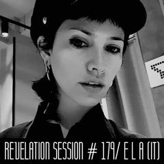 Revelation Session # 179/ E L A (IT)