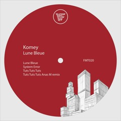 Komey - Lune Bleue [FMT020] OUT NOW ON DIGITAL!