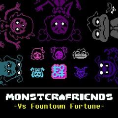 [Monster Friends AU] Vs Fountown Fortune