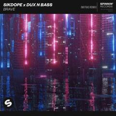 Sikdope X Dux N Bass - Brave (MVTIIAS Remix)