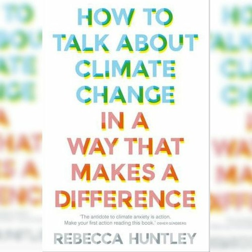 In conversation with Dr Rebecca Huntley - How to talk about Climate Change