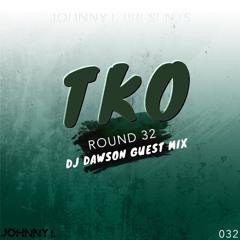Johnny I. Presents - TKO: The Official Podcast - Round 32 - Guest Mix - DJ Dawson