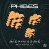 Phibes - Badman Sound (Bass House VIP) [FREE DL]