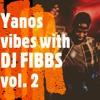 Yanos vibes with DJ FIBBS Vol. 2
