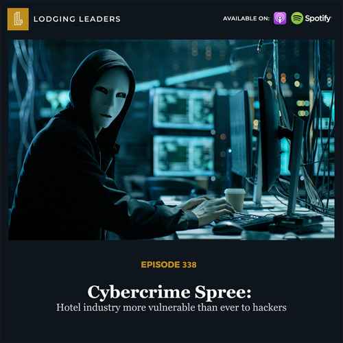 338   Cybercrime Spree: Hotel industry more vulnerable than ever to hackers