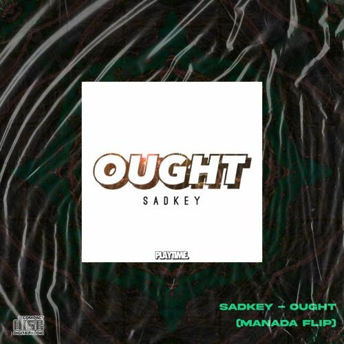 SADKEY - OUGHT (MANADA FLIP)