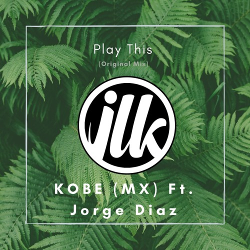 Play This (Original Mix) - KOBE (MX) Ft. Jorge Diaz