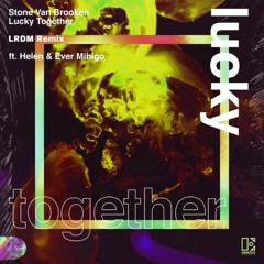 Lucky Together - Stone Van Brooken (LRDM Remix)