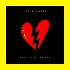 Adrianini Bunka - You Changed